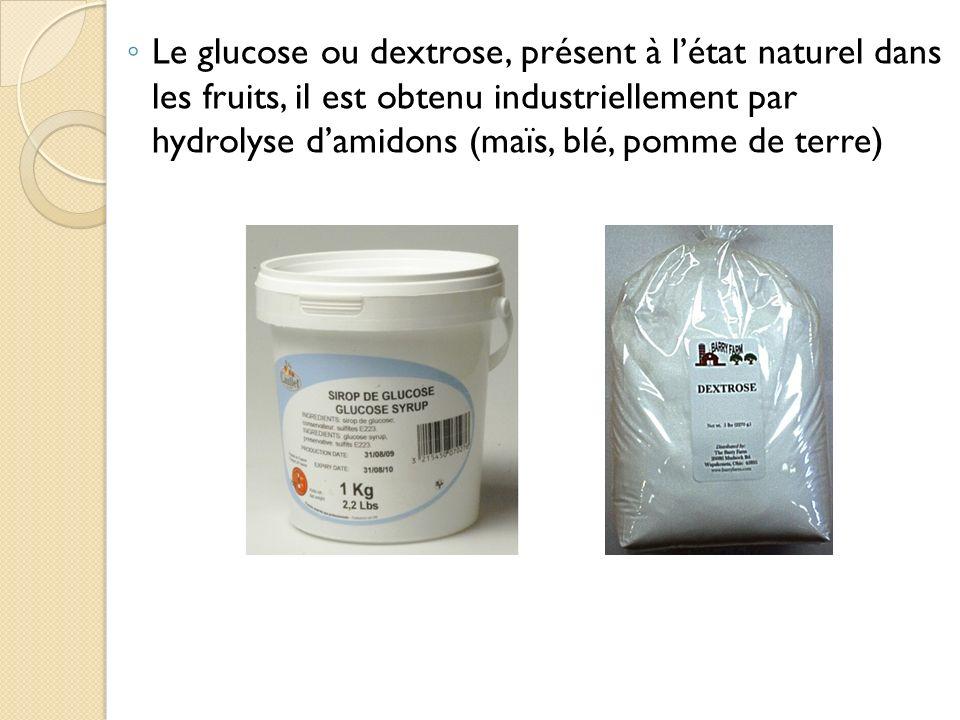 Le glucose ou dextrose, présent à létat naturel dans les fruits, il est obtenu industriellement par hydrolyse damidons (maïs, blé, pomme de terre)