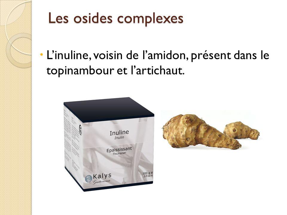 Les osides complexes Linuline, voisin de lamidon, présent dans le topinambour et lartichaut.