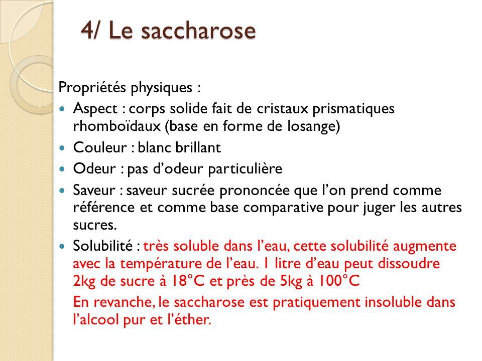4/ Le saccharose Propriétés physiques : Aspect : corps solide fait de cristaux prismatiques rhomboïdaux (base en forme de losange) Couleur : blanc bri