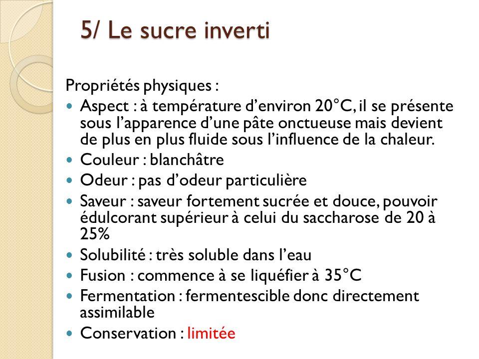 5/ Le sucre inverti Propriétés physiques : Aspect : à température denviron 20°C, il se présente sous lapparence dune pâte onctueuse mais devient de pl