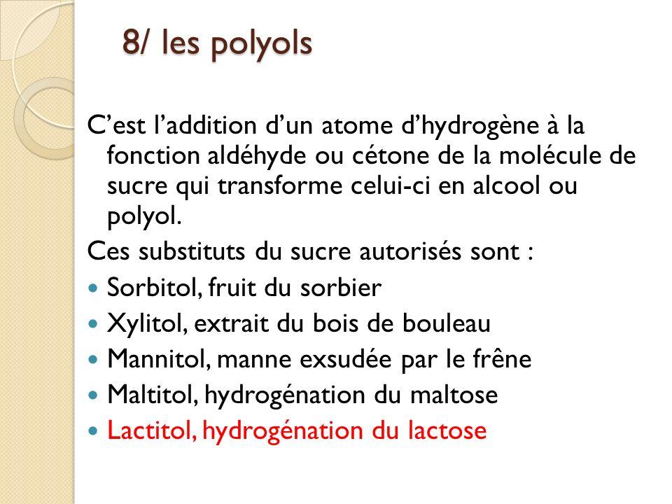 8/ les polyols 8/ les polyols Cest laddition dun atome dhydrogène à la fonction aldéhyde ou cétone de la molécule de sucre qui transforme celui-ci en