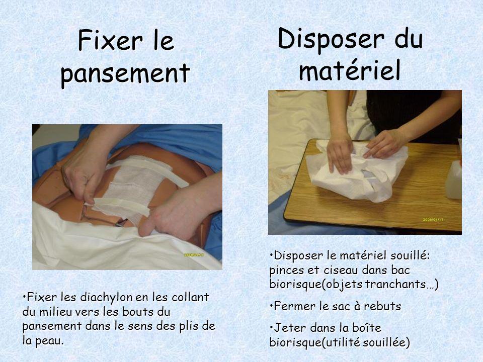Disposer du matériel Fixer le pansement Fixer les diachylon en les collant du milieu vers les bouts du pansement dans le sens des plis de la peau.Fixe
