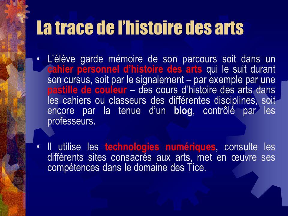 La trace de lhistoire des arts Lélève garde mémoire de son parcours soit dans un cahier personnel dhistoire des arts qui le suit durant son cursus, so