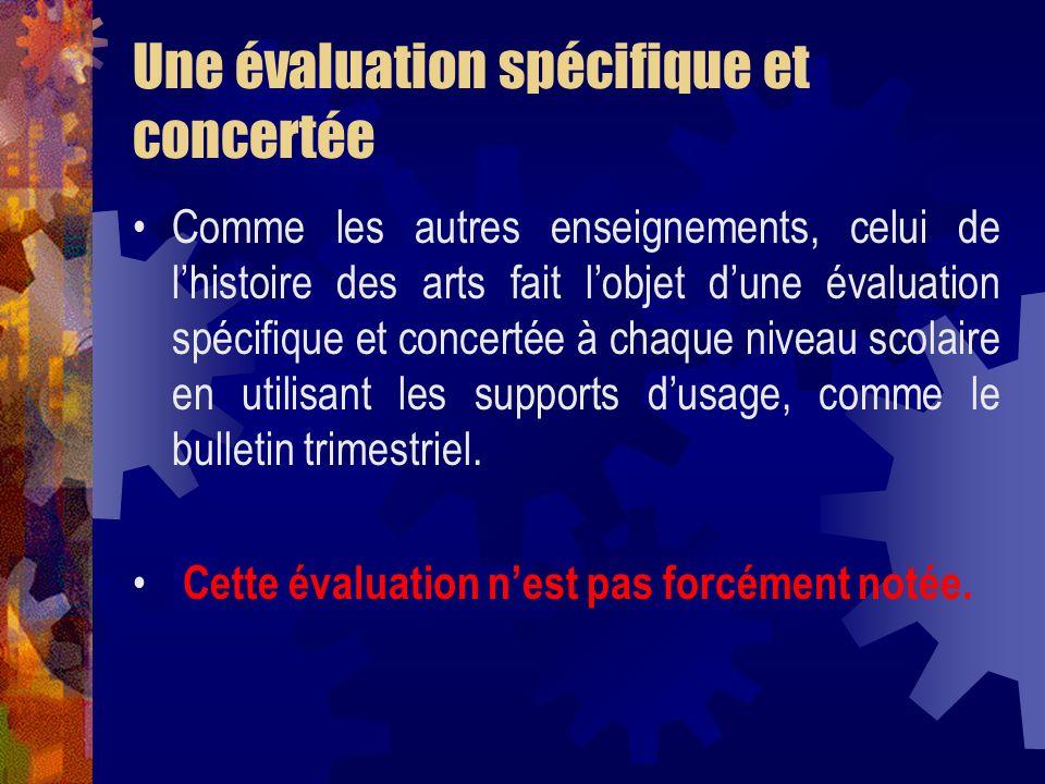 Une évaluation spécifique et concertée Comme les autres enseignements, celui de lhistoire des arts fait lobjet dune évaluation spécifique et concertée