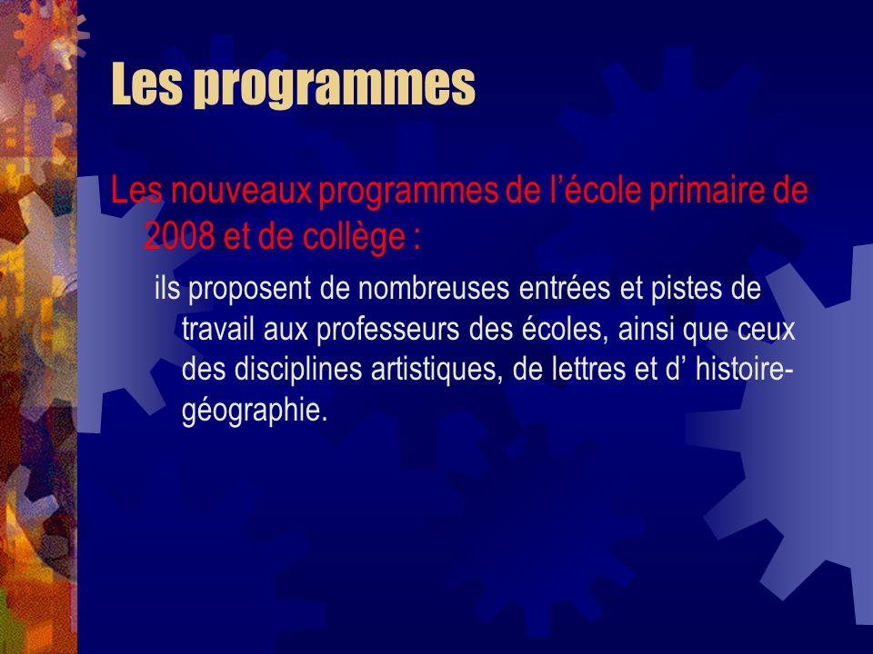 Les programmes Les nouveaux programmes de lécole primaire de 2008 et de collège : ils proposent de nombreuses entrées et pistes de travail aux profess