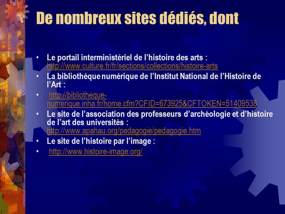 De nombreux sites dédiés, dont Le portail interministériel de lhistoire des arts : http://www.culture.fr/fr/sections/collections/histoire-arts http://