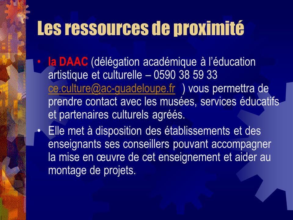 Les ressources de proximité la DAAC (délégation académique à léducation artistique et culturelle – 0590 38 59 33 ce.culture@ac-guadeloupe.fr ) vous pe