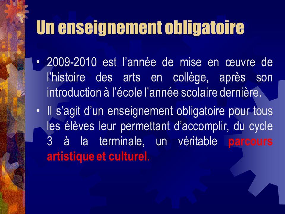 Un enseignement obligatoire 2009-2010 est lannée de mise en œuvre de lhistoire des arts en collège, après son introduction à lécole lannée scolaire de