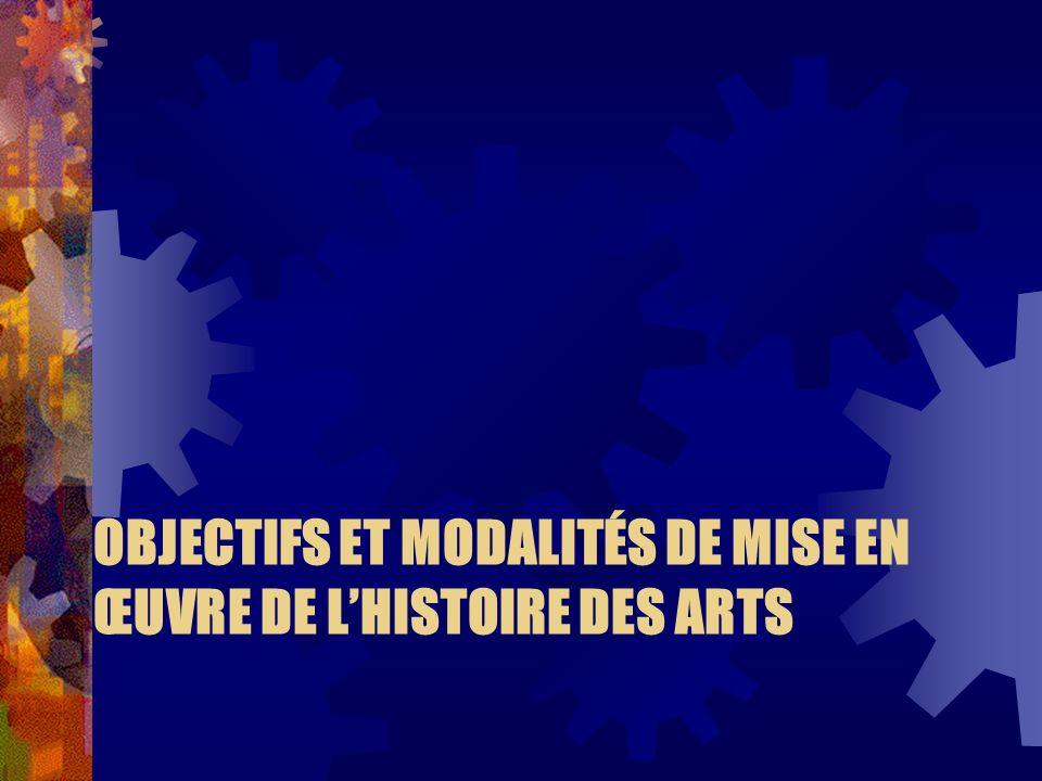 OBJECTIFS ET MODALITÉS DE MISE EN ŒUVRE DE LHISTOIRE DES ARTS