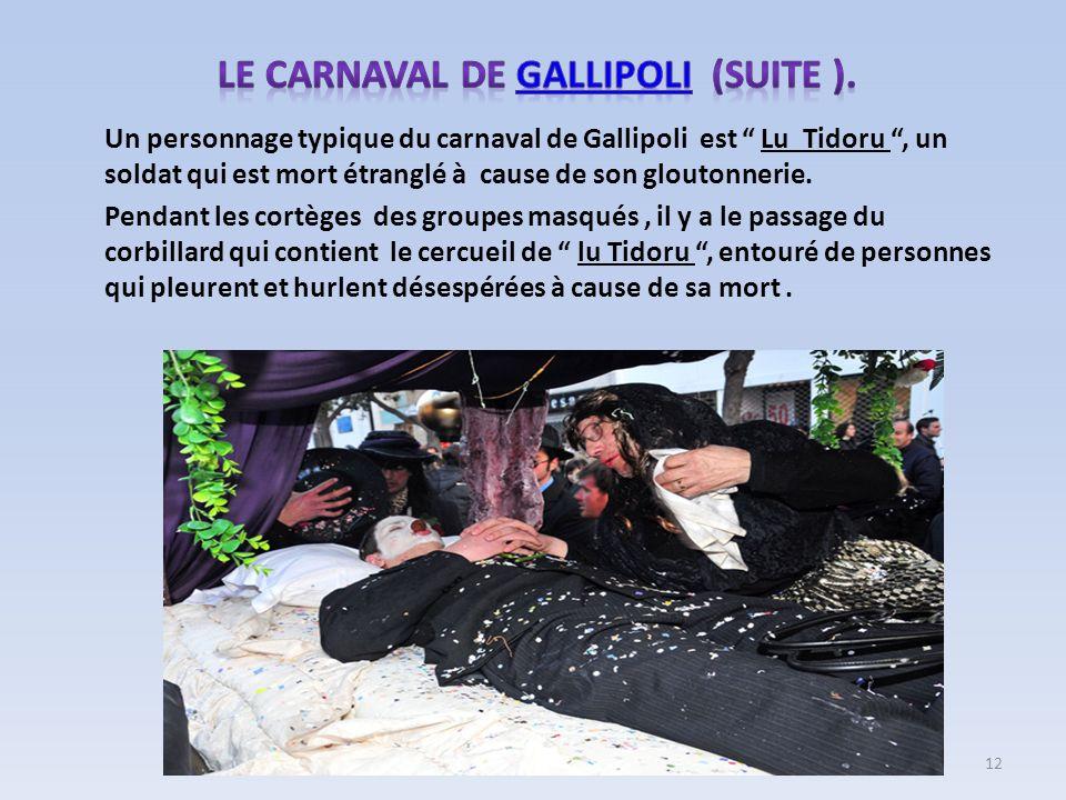 Un personnage typique du carnaval de Gallipoli est Lu Tidoru, un soldat qui est mort étranglé à cause de son gloutonnerie. Pendant les cortèges des gr