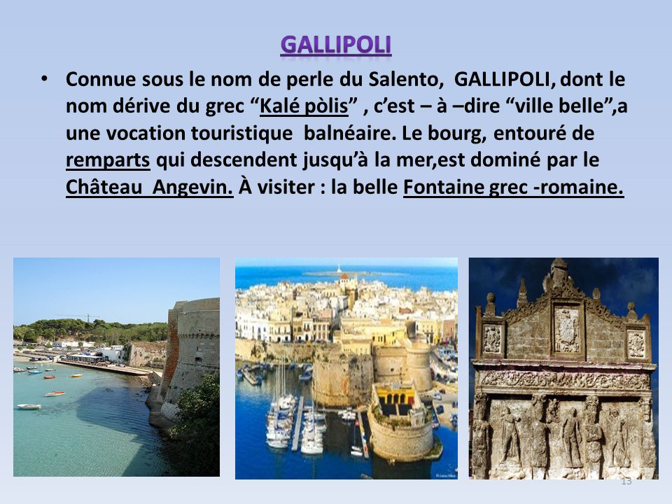 Connue sous le nom de perle du Salento, GALLIPOLI, dont le nom dérive du grec Kalé pòlis, cest – à –dire ville belle,a une vocation touristique balnéa