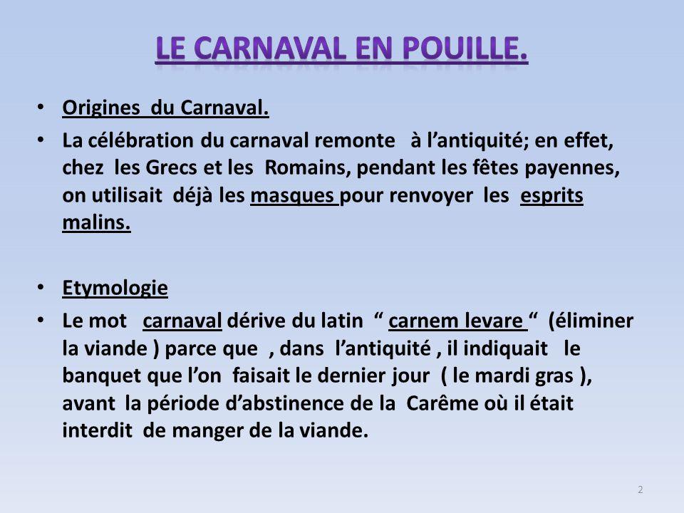 Origines du Carnaval. La célébration du carnaval remonte à lantiquité; en effet, chez les Grecs et les Romains, pendant les fêtes payennes, on utilisa