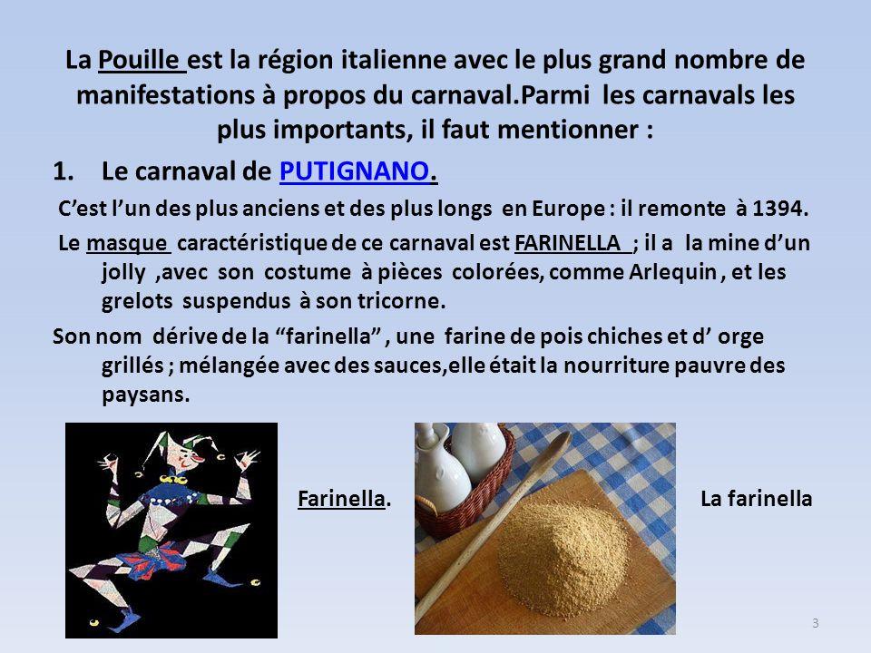 La Pouille est la région italienne avec le plus grand nombre de manifestations à propos du carnaval.Parmi les carnavals les plus importants, il faut m