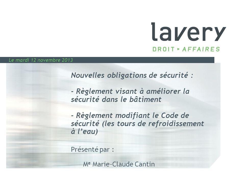 Le mardi 12 novembre 2013 Nouvelles obligations de sécurité : - Règlement visant à améliorer la sécurité dans le bâtiment - Règlement modifiant le Cod