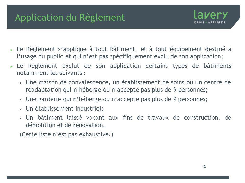 Application du Règlement Le Règlement sapplique à tout bâtiment et à tout équipement destiné à lusage du public et qui nest pas spécifiquement exclu d