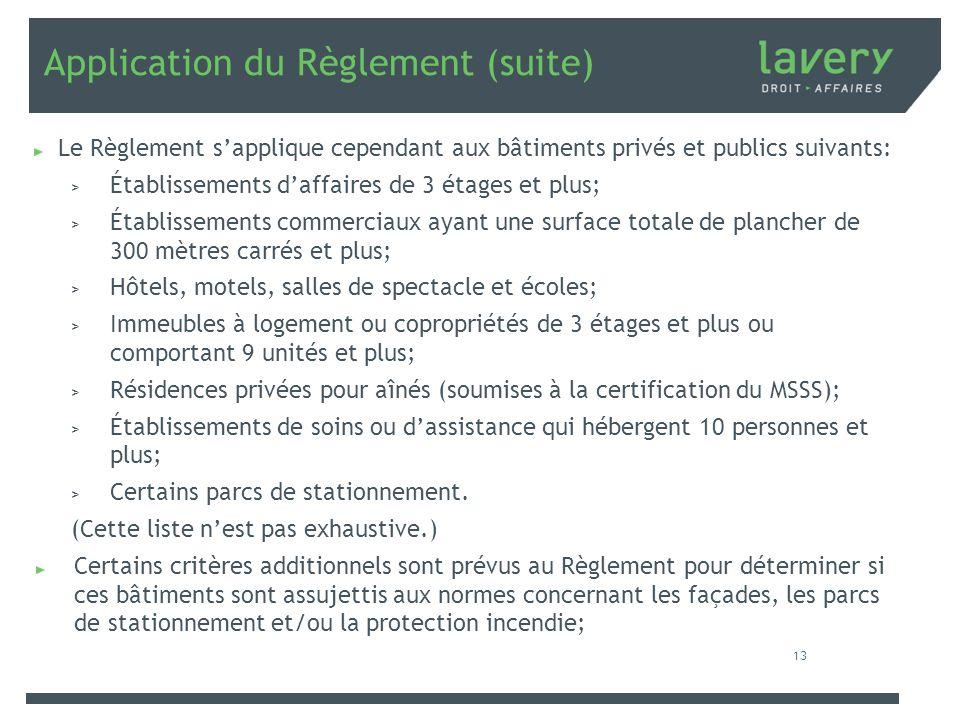 Application du Règlement (suite) Le Règlement sapplique cependant aux bâtiments privés et publics suivants: > Établissements daffaires de 3 étages et
