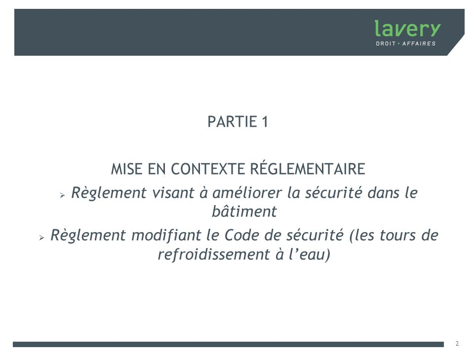 PARTIE 1 MISE EN CONTEXTE RÉGLEMENTAIRE Règlement visant à améliorer la sécurité dans le bâtiment Règlement modifiant le Code de sécurité (les tours d