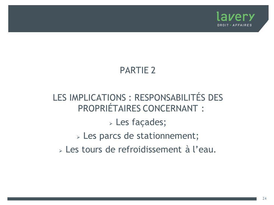 PARTIE 2 LES IMPLICATIONS : RESPONSABILITÉS DES PROPRIÉTAIRES CONCERNANT : Les façades; Les parcs de stationnement; Les tours de refroidissement à lea