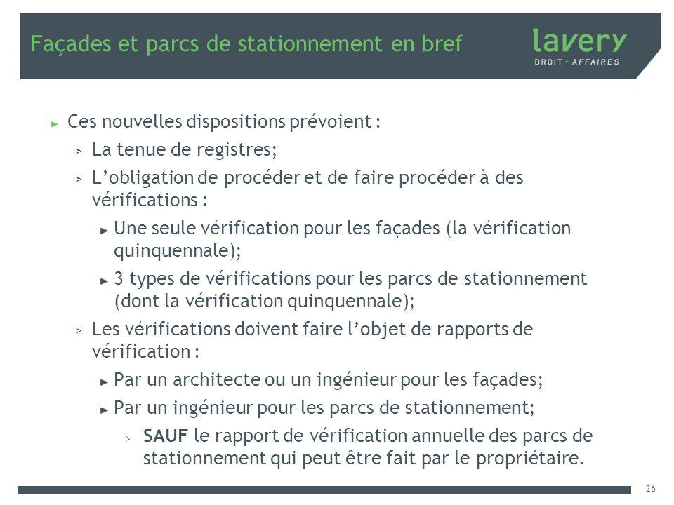 Façades et parcs de stationnement en bref Ces nouvelles dispositions prévoient : > La tenue de registres; > Lobligation de procéder et de faire procéd