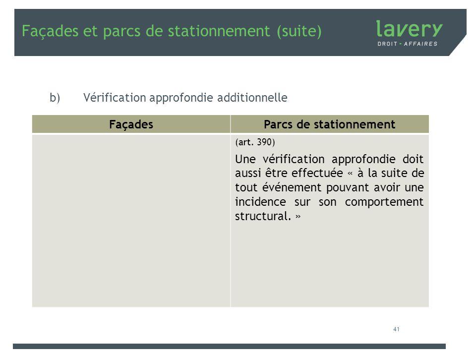 Façades et parcs de stationnement (suite) b)Vérification approfondie additionnelle 41 FaçadesParcs de stationnement (art. 390) Une vérification approf