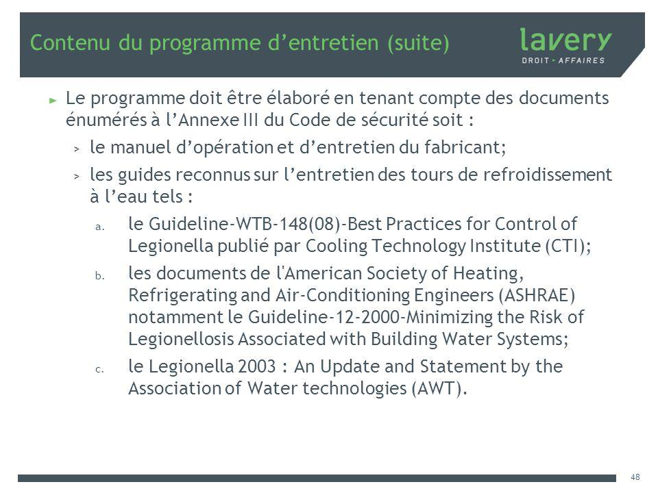 Contenu du programme dentretien (suite) Le programme doit être élaboré en tenant compte des documents énumérés à lAnnexe III du Code de sécurité soit