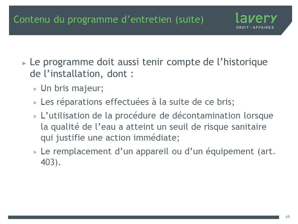 Contenu du programme dentretien (suite) Le programme doit aussi tenir compte de lhistorique de linstallation, dont : > Un bris majeur; > Les réparatio