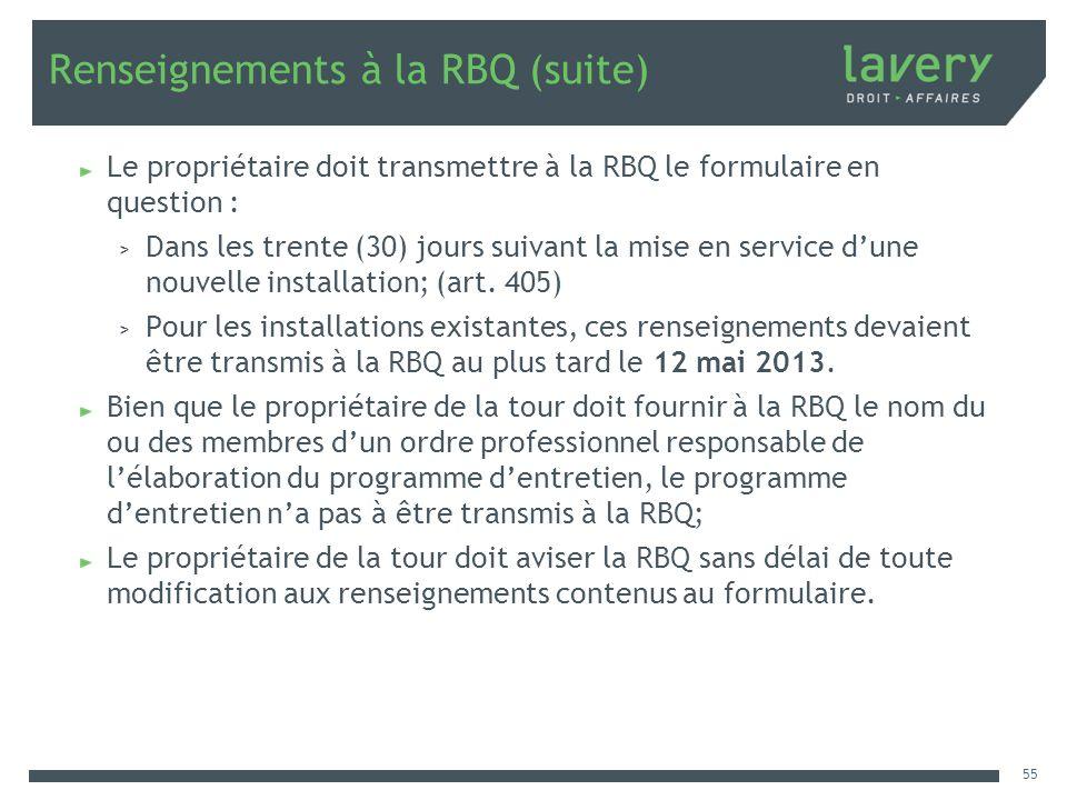Renseignements à la RBQ (suite) Le propriétaire doit transmettre à la RBQ le formulaire en question : > Dans les trente (30) jours suivant la mise en