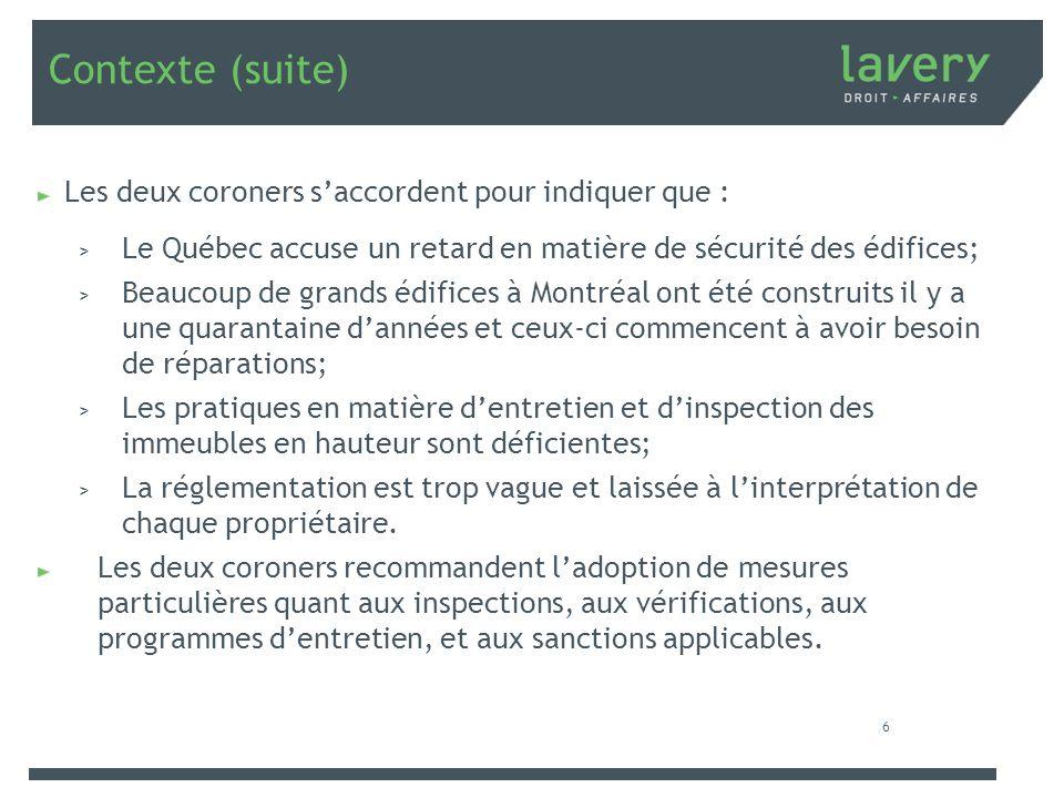 Contexte (suite) Les deux coroners saccordent pour indiquer que : > Le Québec accuse un retard en matière de sécurité des édifices; > Beaucoup de gran