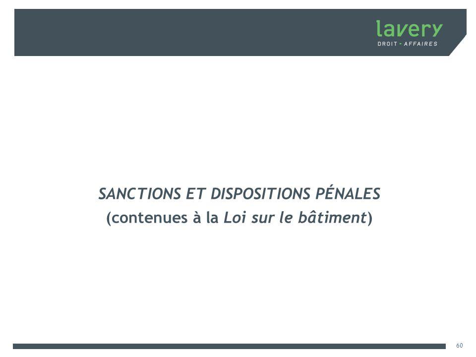 SANCTIONS ET DISPOSITIONS PÉNALES (contenues à la Loi sur le bâtiment) 60