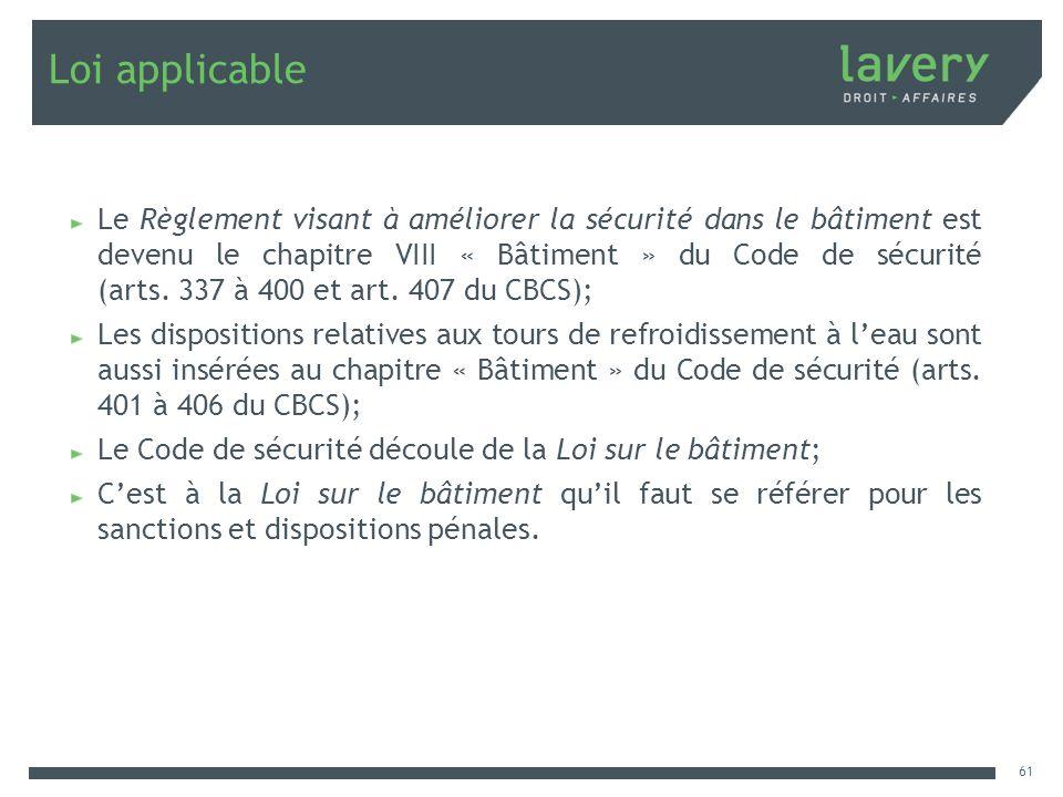 Loi applicable Le Règlement visant à améliorer la sécurité dans le bâtiment est devenu le chapitre VIII « Bâtiment » du Code de sécurité (arts. 337 à