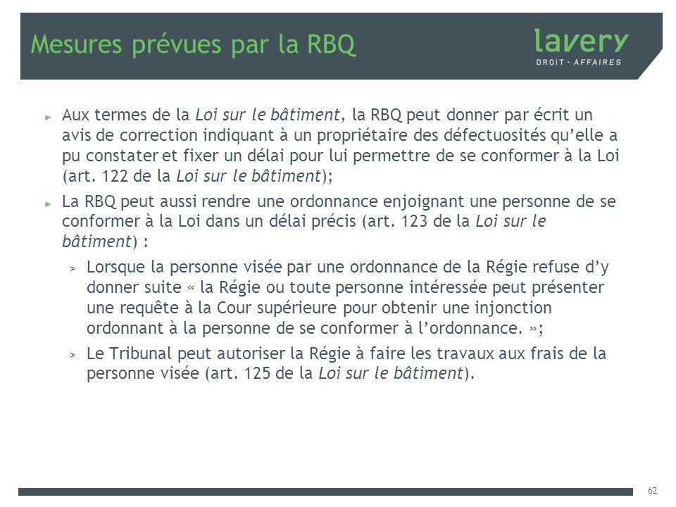Mesures prévues par la RBQ Aux termes de la Loi sur le bâtiment, la RBQ peut donner par écrit un avis de correction indiquant à un propriétaire des dé
