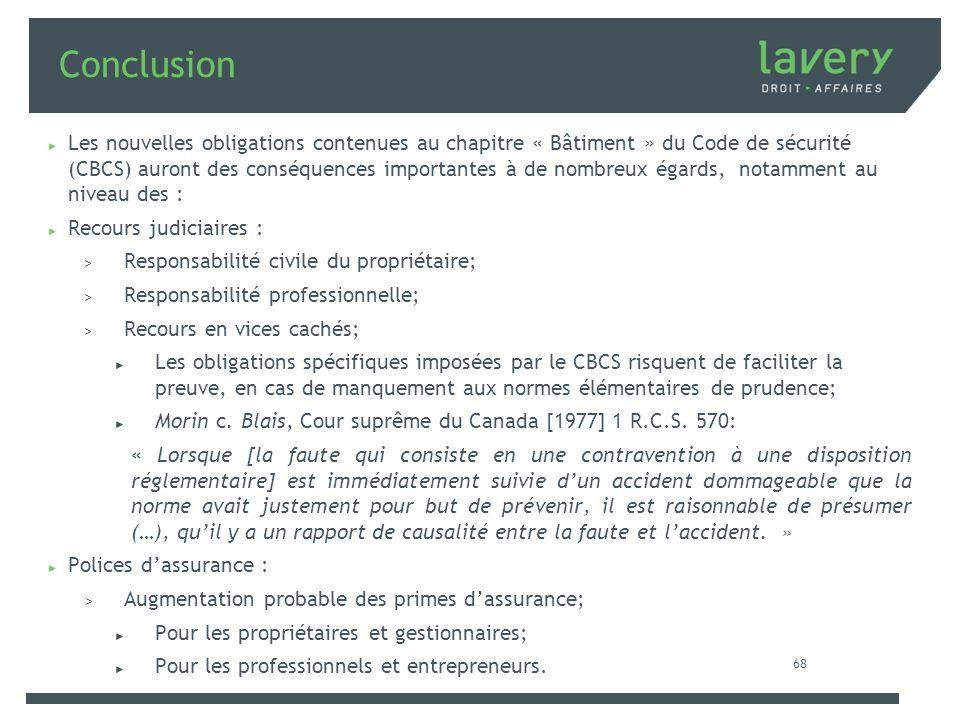 Conclusion Les nouvelles obligations contenues au chapitre « Bâtiment » du Code de sécurité (CBCS) auront des conséquences importantes à de nombreux é