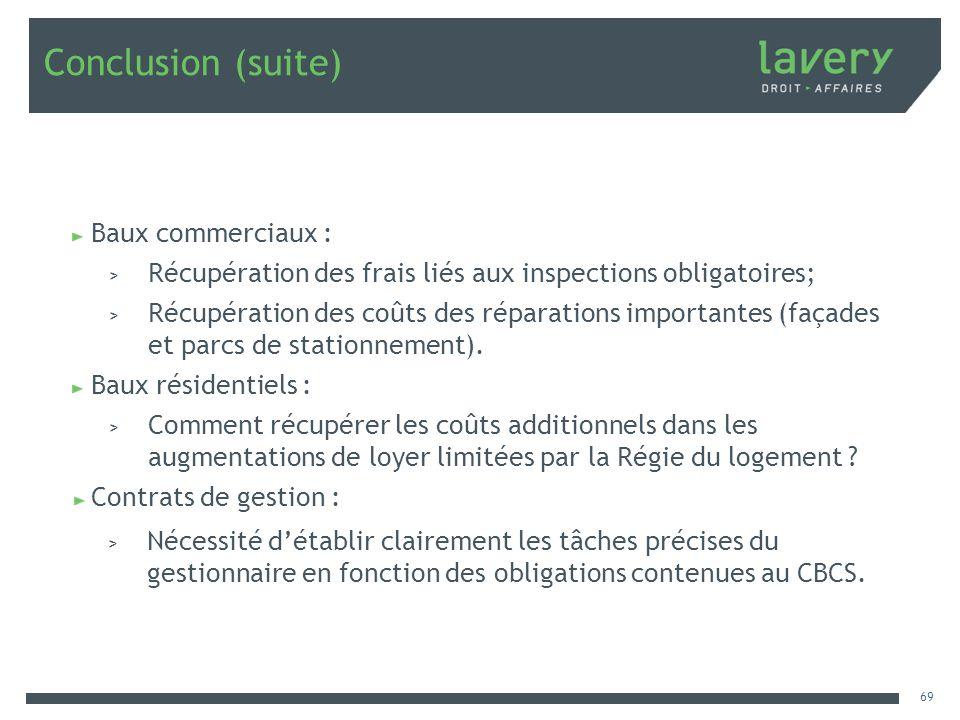 Conclusion (suite) Baux commerciaux : > Récupération des frais liés aux inspections obligatoires; > Récupération des coûts des réparations importantes