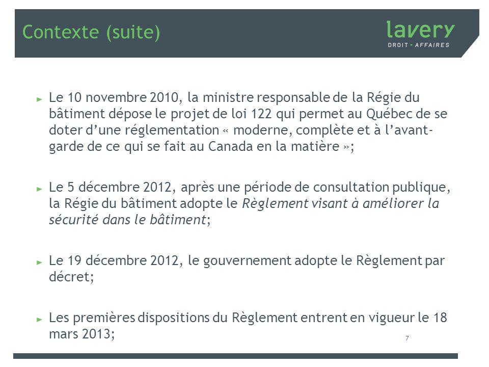 Contexte (suite) Le 10 novembre 2010, la ministre responsable de la Régie du bâtiment dépose le projet de loi 122 qui permet au Québec de se doter dun