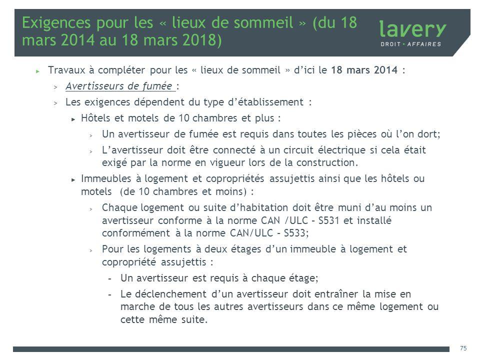 Exigences pour les « lieux de sommeil » (du 18 mars 2014 au 18 mars 2018) Travaux à compléter pour les « lieux de sommeil » dici le 18 mars 2014 : > A