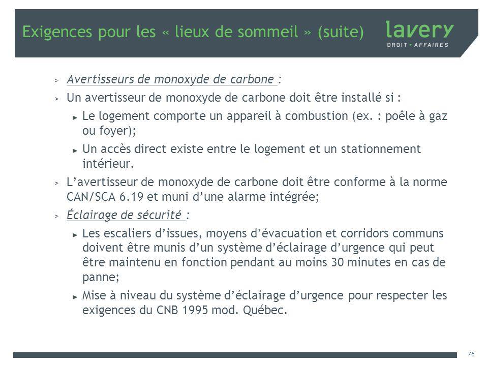 Exigences pour les « lieux de sommeil » (suite) > Avertisseurs de monoxyde de carbone : > Un avertisseur de monoxyde de carbone doit être installé si