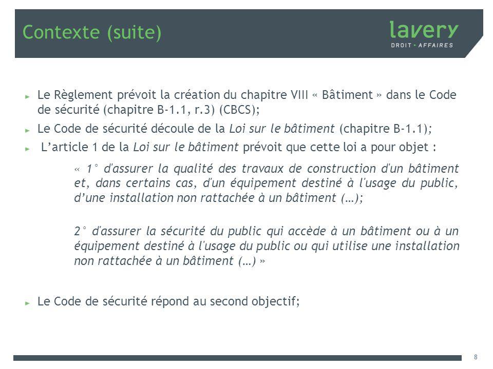 Contexte (suite) Le Règlement prévoit la création du chapitre VIII « Bâtiment » dans le Code de sécurité (chapitre B-1.1, r.3) (CBCS); Le Code de sécu