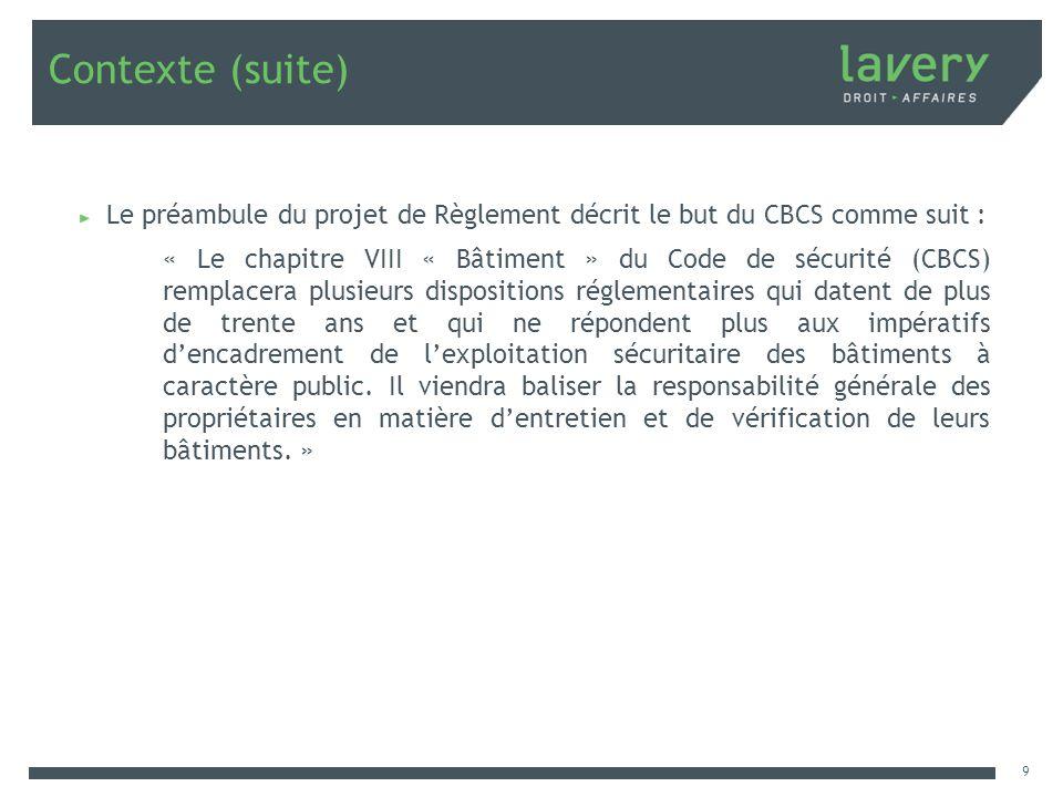 Contexte (suite) Le préambule du projet de Règlement décrit le but du CBCS comme suit : « Le chapitre VIII « Bâtiment » du Code de sécurité (CBCS) rem
