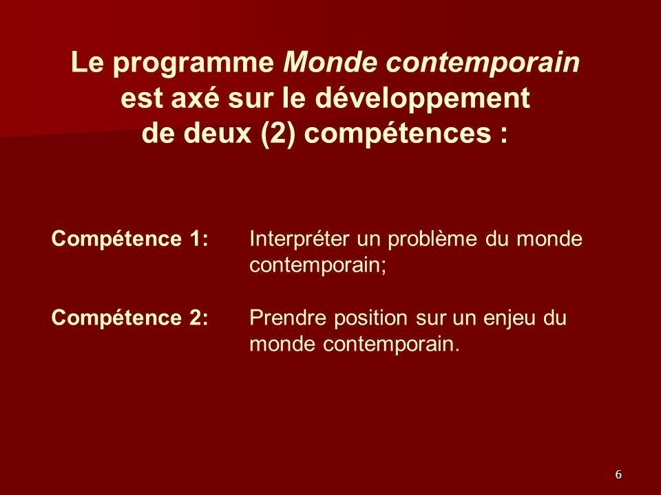 Le programme Monde contemporain est axé sur le développement de deux (2) compétences : Compétence 1: Interpréter un problème du monde contemporain; Compétence 2: Prendre position sur un enjeu du monde contemporain.