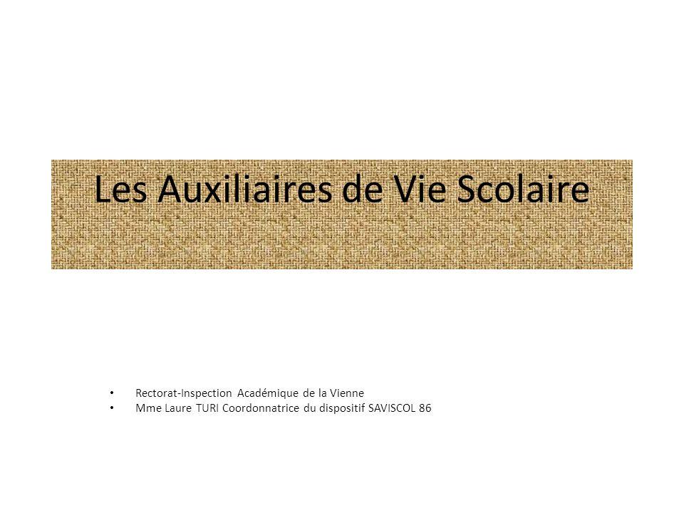 Les Auxiliaires de Vie Scolaire Rectorat-Inspection Académique de la Vienne Mme Laure TURI Coordonnatrice du dispositif SAVISCOL 86