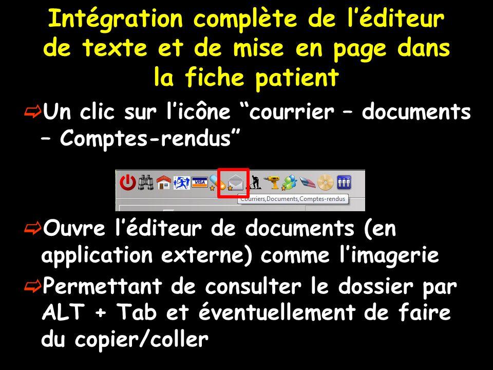 Intégration complète de léditeur de texte et de mise en page dans la fiche patient Un clic sur licône courrier – documents – Comptes-rendus Ouvre lédi