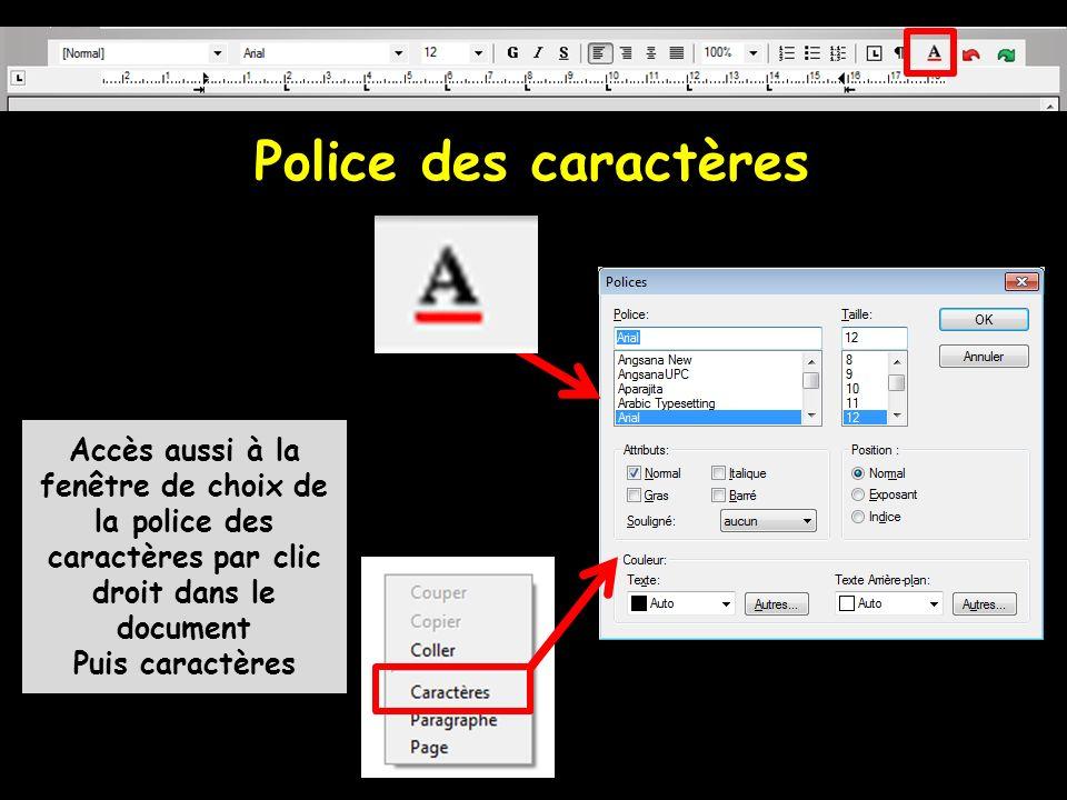 Police des caractères Accès aussi à la fenêtre de choix de la police des caractères par clic droit dans le document Puis caractères