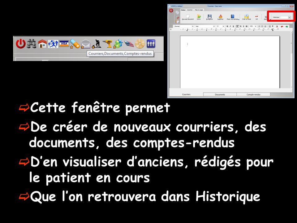 Cette fenêtre permet De créer de nouveaux courriers, des documents, des comptes-rendus Den visualiser danciens, rédigés pour le patient en cours Que l