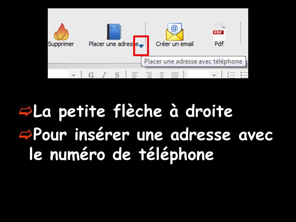 La petite flèche à droite Pour insérer une adresse avec le numéro de téléphone