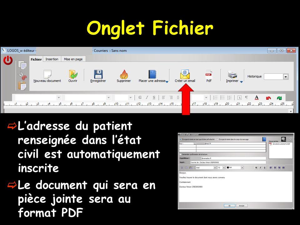 Ladresse du patient renseignée dans létat civil est automatiquement inscrite Le document qui sera en pièce jointe sera au format PDF Onglet Fichier