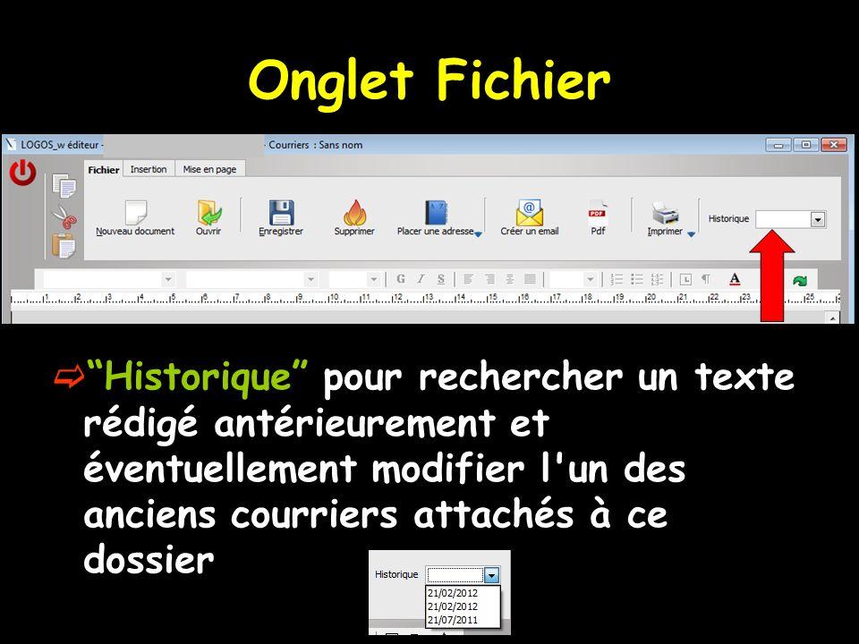 Historique pour rechercher un texte rédigé antérieurement et éventuellement modifier l'un des anciens courriers attachés à ce dossier Onglet Fichier