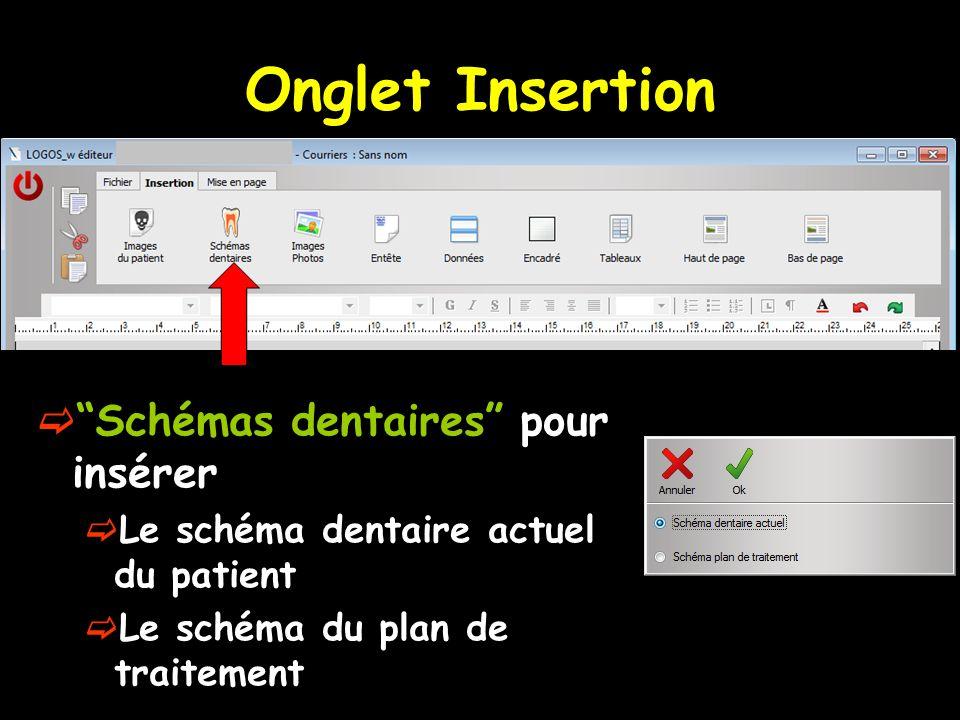 Onglet Insertion Schémas dentaires pour insérer Le schéma dentaire actuel du patient Le schéma du plan de traitement