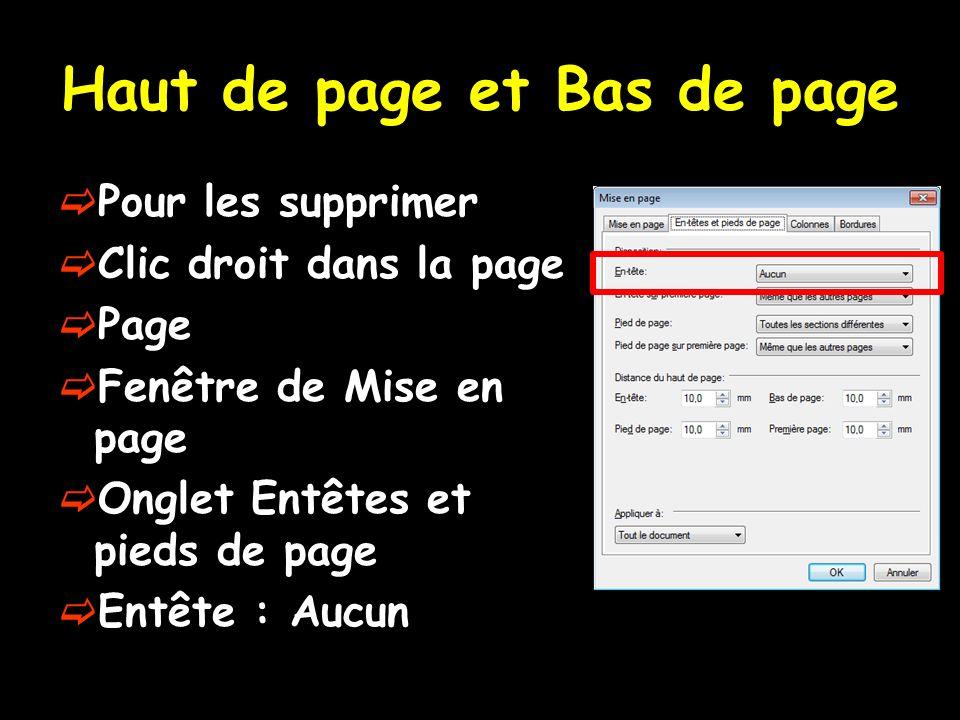 Haut de page et Bas de page Pour les supprimer Clic droit dans la page Page Fenêtre de Mise en page Onglet Entêtes et pieds de page Entête : Aucun