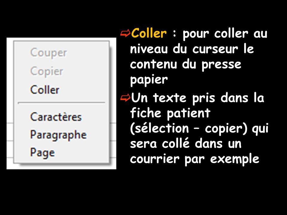 Coller : pour coller au niveau du curseur le contenu du presse papier Un texte pris dans la fiche patient (sélection – copier) qui sera collé dans un