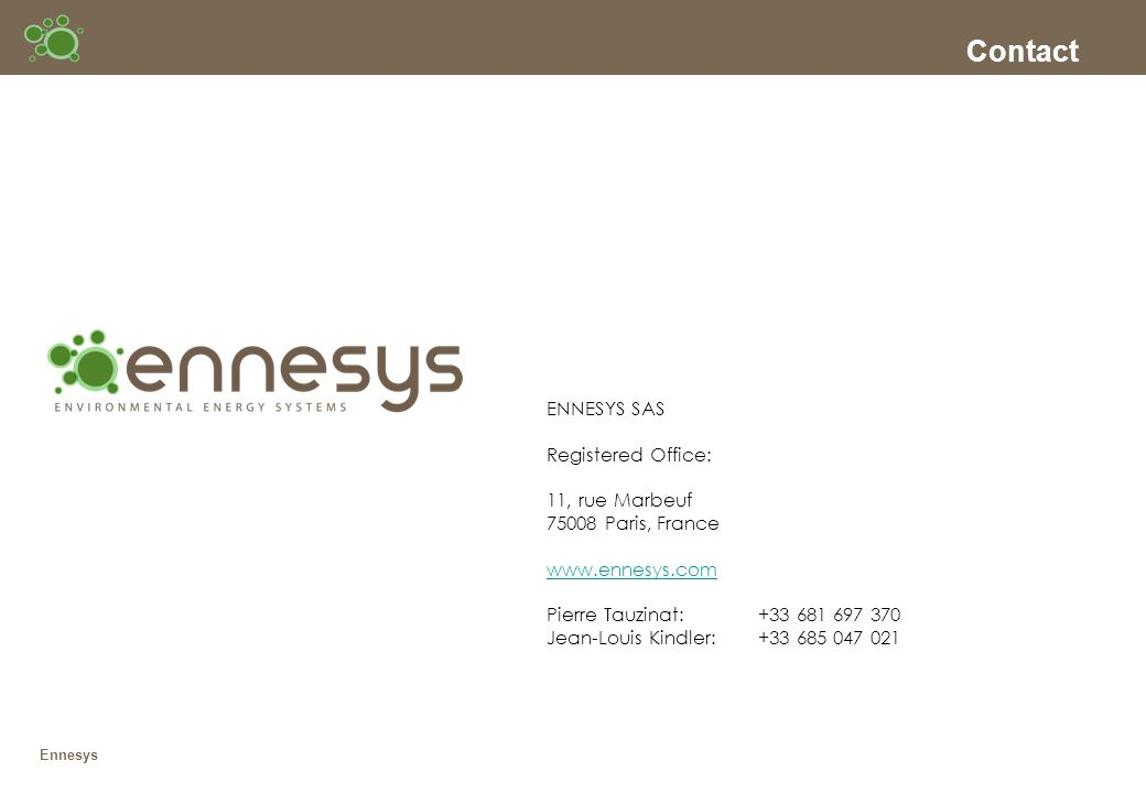 Contact ENNESYS SAS Registered Office: 11, rue Marbeuf 75008 Paris, France www.ennesys.com Pierre Tauzinat: +33 681 697 370 Jean-Louis Kindler:+33 685 047 021 Ennesys